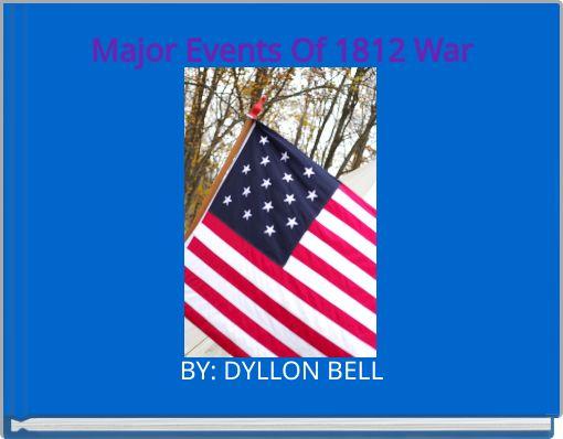 Major Events Of 1812 War