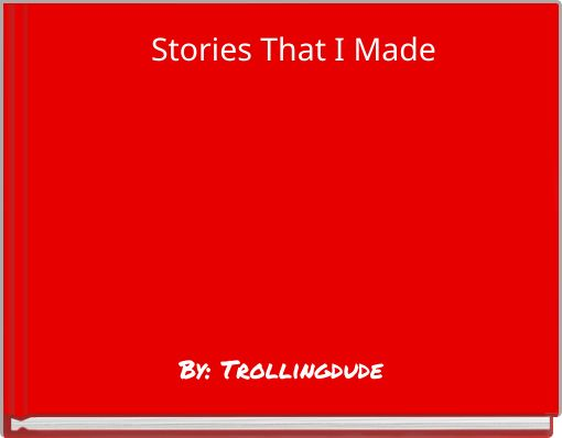Stories That I Made
