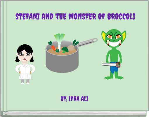 STEFANI AND tHE MONSTER OF BROCCOLI