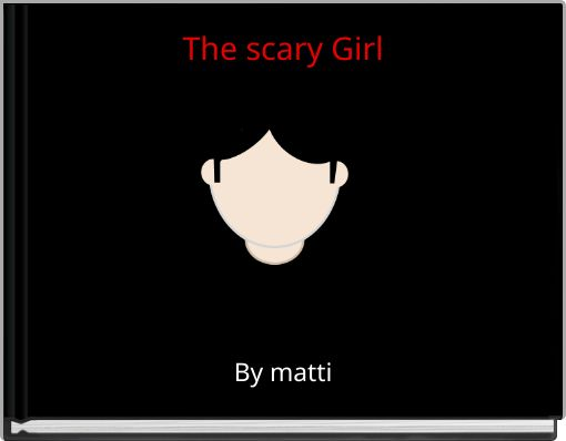 The scary Girl