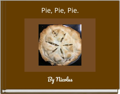 Pie, Pie, Pie.