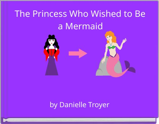 The Princess Who Wished to Be a Mermaid
