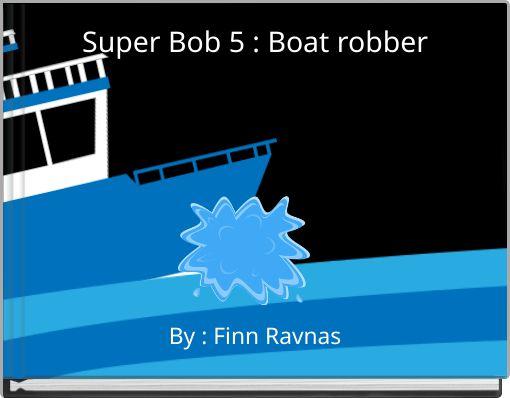 Super Bob 5 : Boat robber