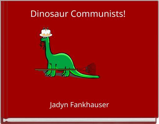 Dinosaur Communists!
