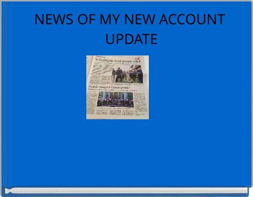 NEWS OF MY NEW ACCOUNT UPDATE