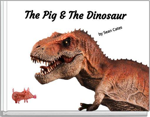 The Pig & The Dinosaur