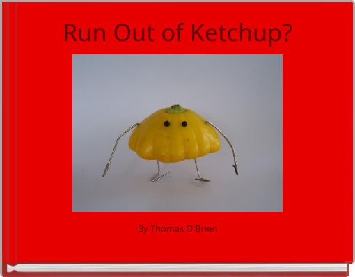 Run Out of Ketchup?