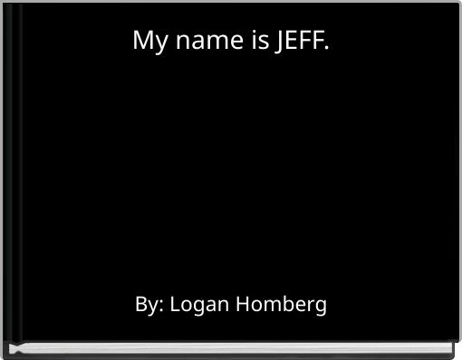 My name is JEFF.