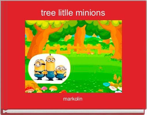 tree litlle minions