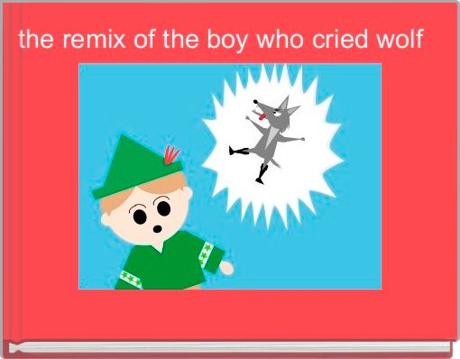 the remix of the boy who cried wolf