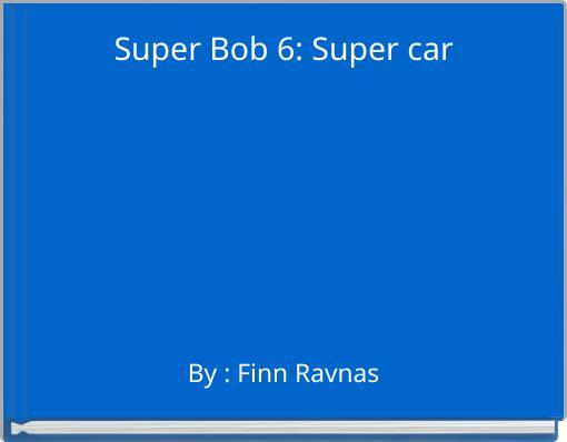 Super Bob 6: Super car