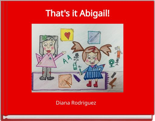 That's it Abigail!