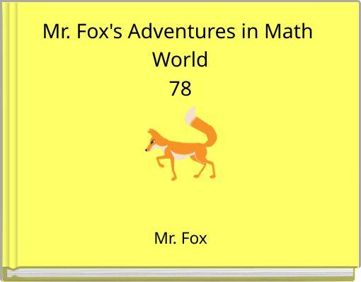 Mr. Fox's Adventures in Math World78