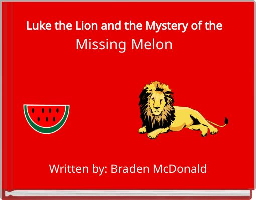 Luke the Lion and the Mystery of theMissing Melon