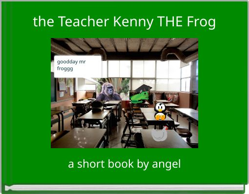 the Teacher Kenny THE Frog