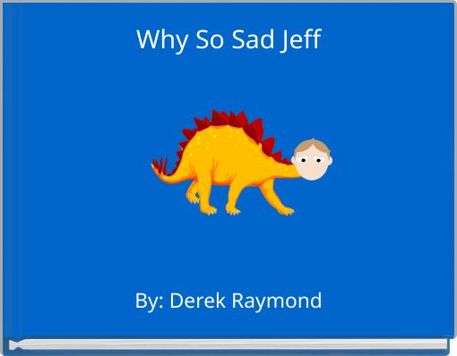 Why So Sad Jeff