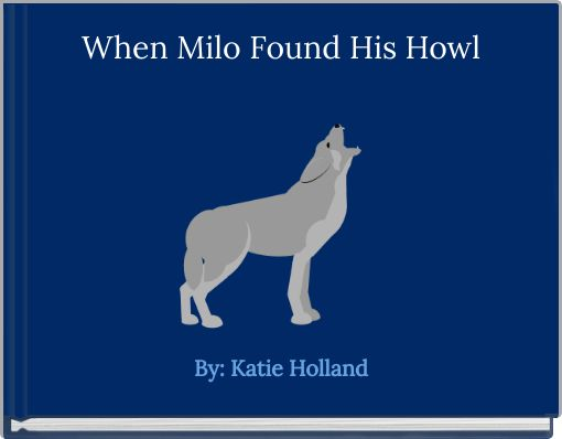 When Milo Found His Howl