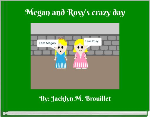Megan and Rosy's crazy day