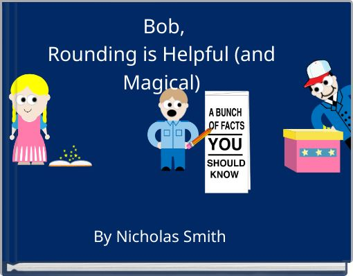 Bob,Rounding is Helpful (and Magical)