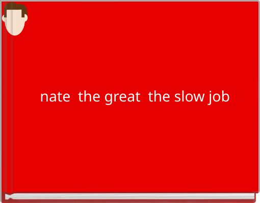 nate  the great  the slow job