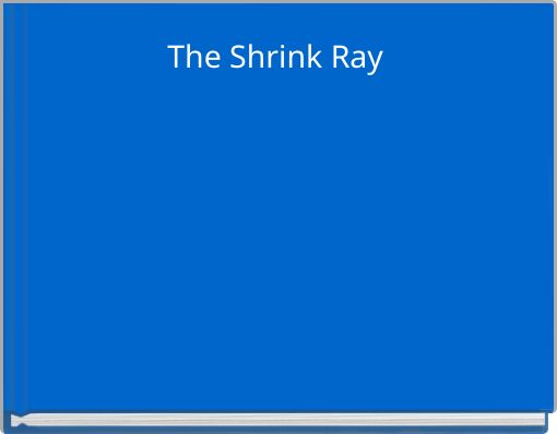 The Shrink Ray