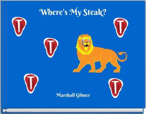 Where's My Steak?