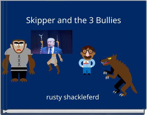 Skipper and the 3 Bullies