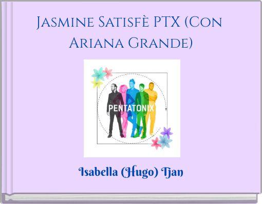 Jasmine Satisfè PTX (Con Ariana Grande)