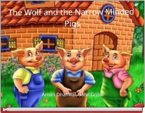 The Wolf and the Narrow Minded Pigs