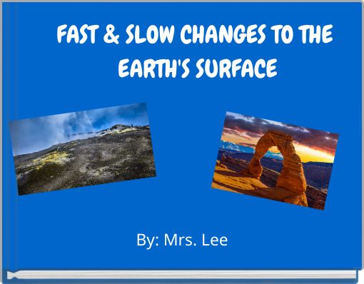 FAST & SLOW CHANGES TO THE EARTH'S SURFACE