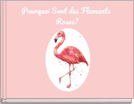 Pourquoi Sont des Flamants Roses?