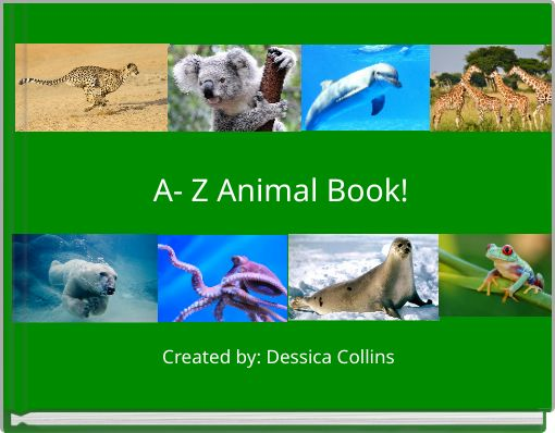 A- Z Animal Book!Created by: Dessica Collins