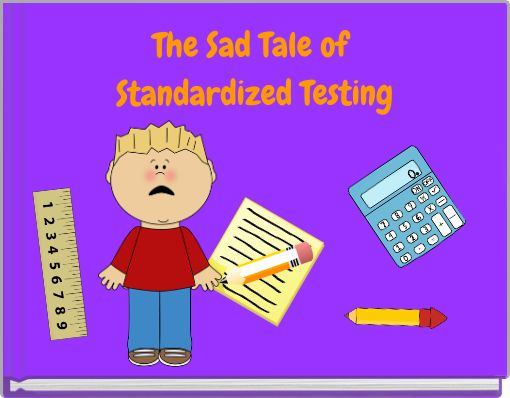 The Sad Tale of Standardized Testing