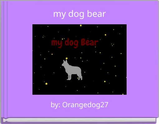my dog bear