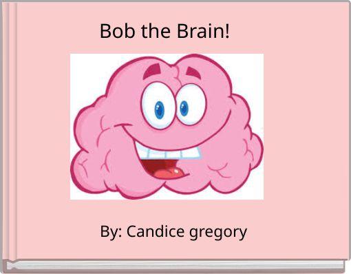 Bob the Brain!
