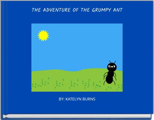 THE ADVENTURE OF THE GRUMPY ANT