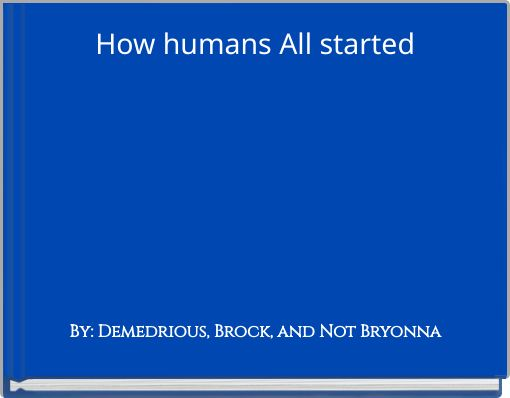 How humans All started