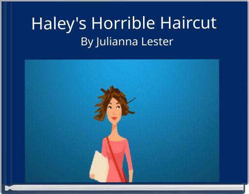Haley's Horrible Haircut