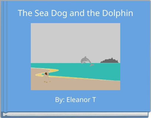 The Sea Dog and the Dolphin
