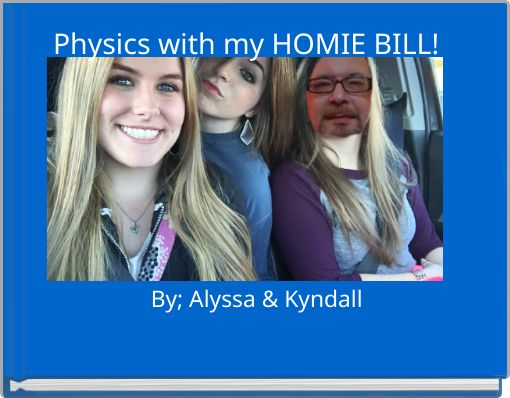 Physics with my HOMIE BILL!