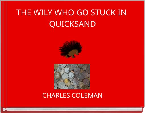 THE WILY WHO GO STUCK IN QUICKSAND