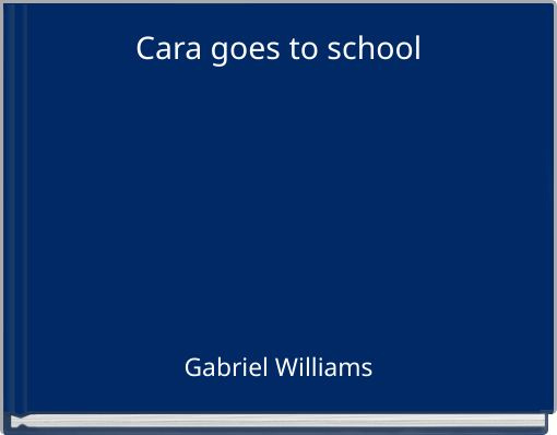 Cara goes to school