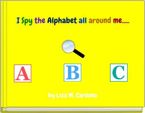 I Spy the Alphabet all around me.....
