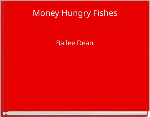 Money Hungry Fishes