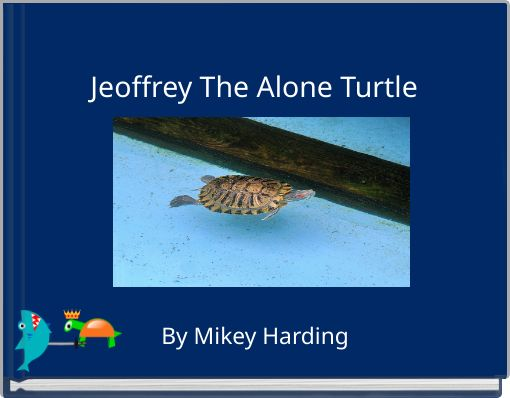 Jeoffrey The Alone Turtle