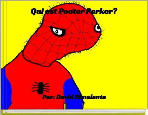 Qui est Pooter Perker?