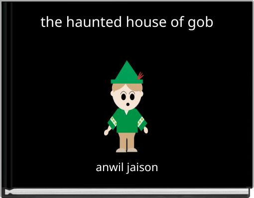 the haunted house of gob
