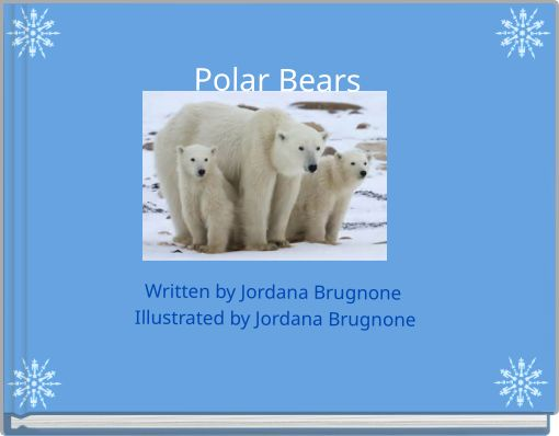 Polar BearsWritten by Jordana Brugnone  Illustrated by Jordana Brugnone