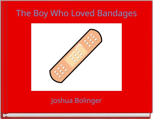 The Boy Who Loved Bandages