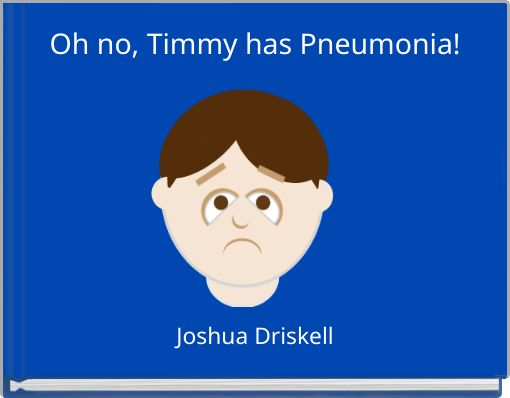 Oh no, Timmy has Pneumonia!